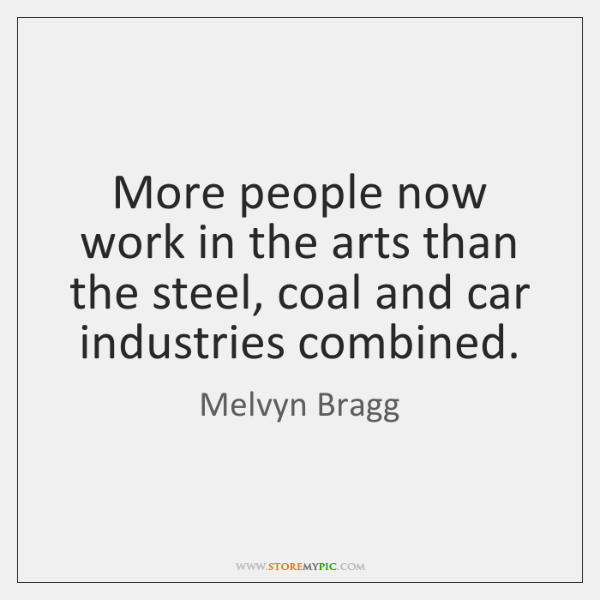 More people now work in the arts than the steel, coal and ...