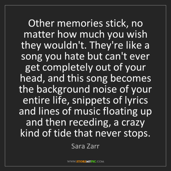 Sara Zarr: Other memories stick, no matter how much you wish they...