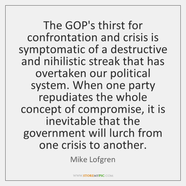 The GOP's thirst for confrontation and crisis is symptomatic of a destructive ...