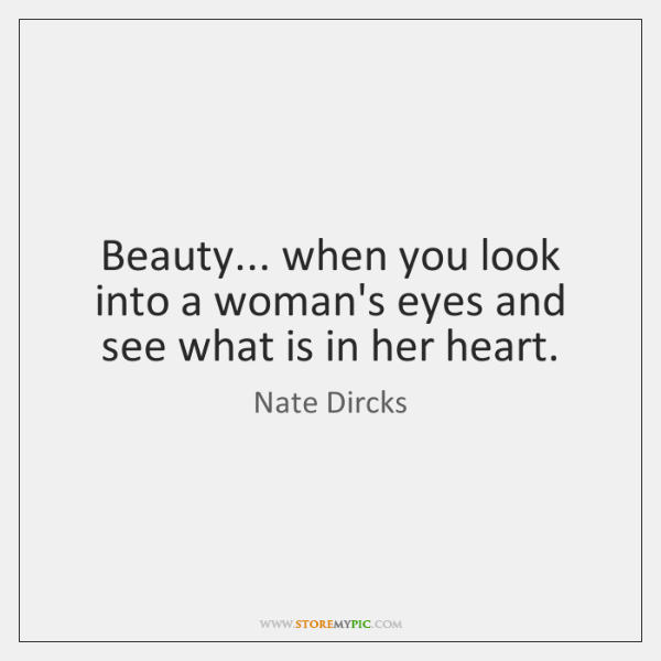 Beauty... when you look into a woman's eyes and see what is ...