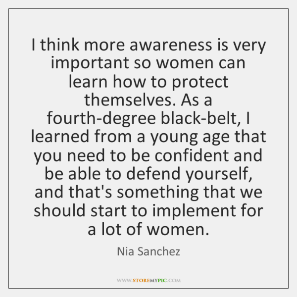 I think more awareness is very important so women can learn how ...