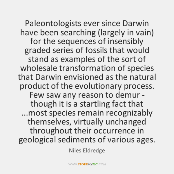 Paleontologists ever since Darwin have been searching (largely in vain) for the ...