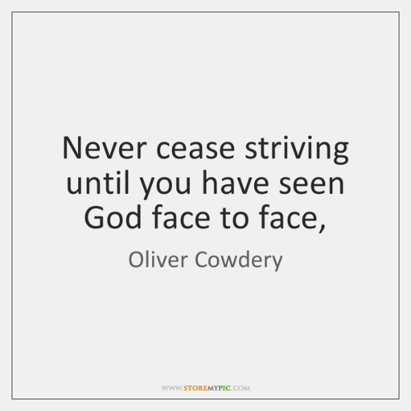Never cease striving until you have seen God face to face,