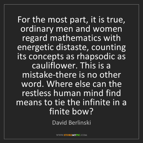 David Berlinski: For the most part, it is true, ordinary men and women...