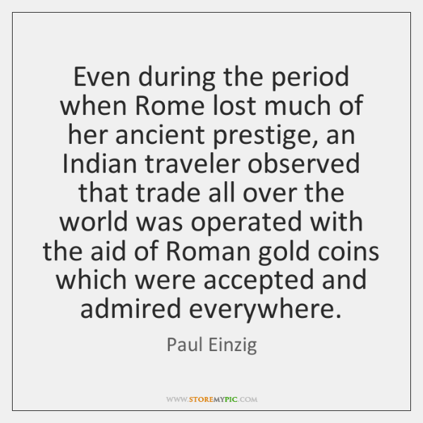 Even during the period when Rome lost much of her ancient prestige, ...