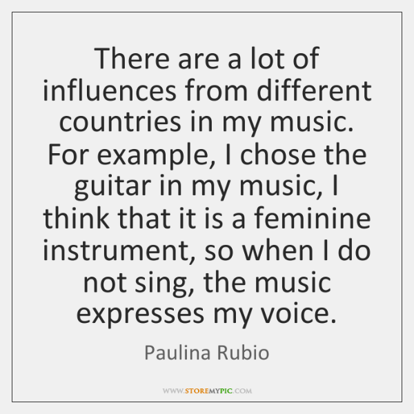 There are a lot of influences from different countries in my music. ...