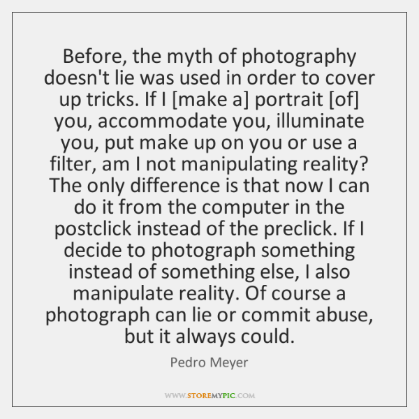 Before, the myth of photography doesn't lie was used in order to ...