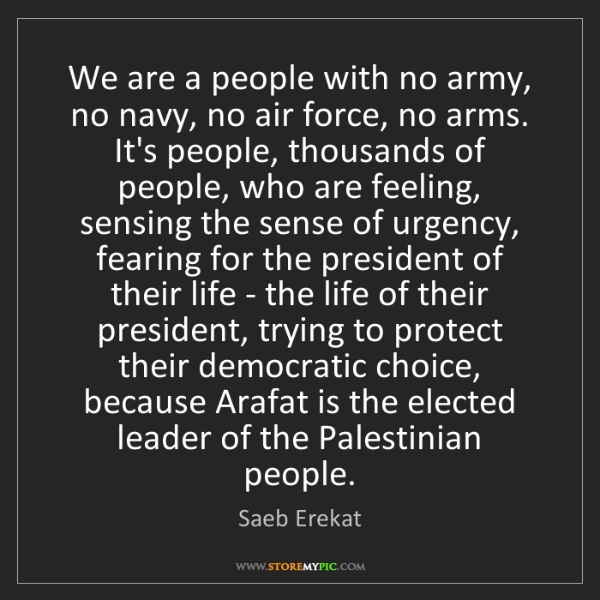 Saeb Erekat: We are a people with no army, no navy, no air force,...