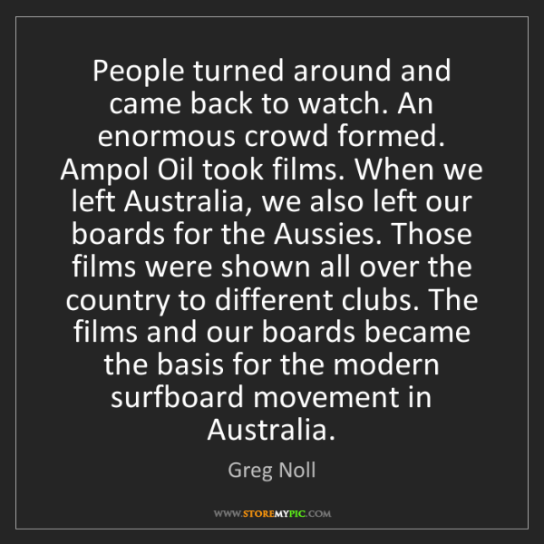 Greg Noll: People turned around and came back to watch. An enormous...