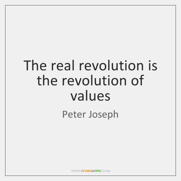 The real revolution is the revolution of values