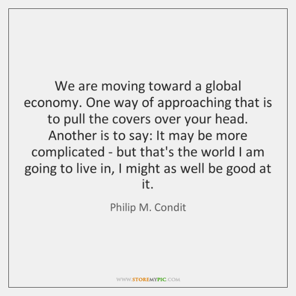 We are moving toward a global economy. One way of approaching that ...