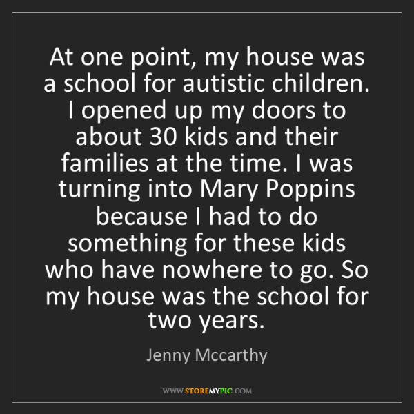 Jenny Mccarthy: At one point, my house was a school for autistic children....