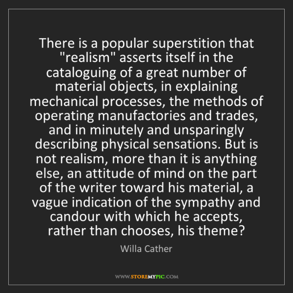 "Willa Cather: There is a popular superstition that ""realism"" asserts..."