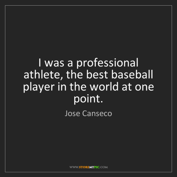 Jose Canseco: I was a professional athlete, the best baseball player...