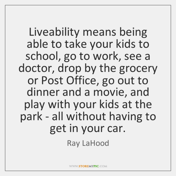 Liveability means being able to take your kids to school, go to ...