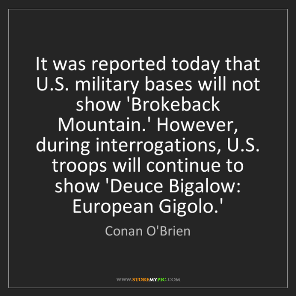 Conan O'Brien: It was reported today that U.S. military bases will not...