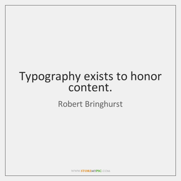Typography exists to honor content.