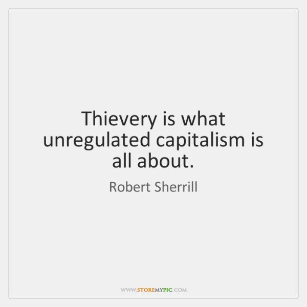 Thievery is what unregulated capitalism is all about.