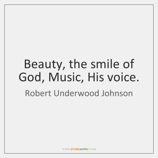 Beauty, the smile of God, Music, His voice.