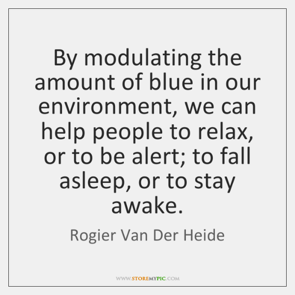 By modulating the amount of blue in our environment, we can help ...