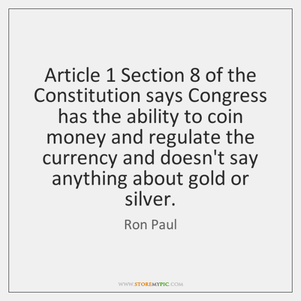 Article 1 Section 8 of the Constitution says Congress has the ability to coin ...