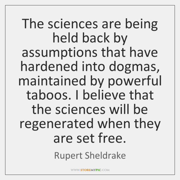 The Sciences Are Being Held Back By Assumptions That Have Hardened