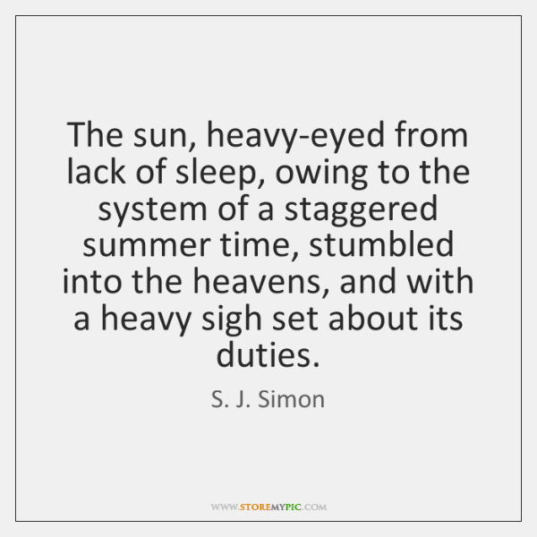 The sun, heavy-eyed from lack of sleep, owing to the system of ...