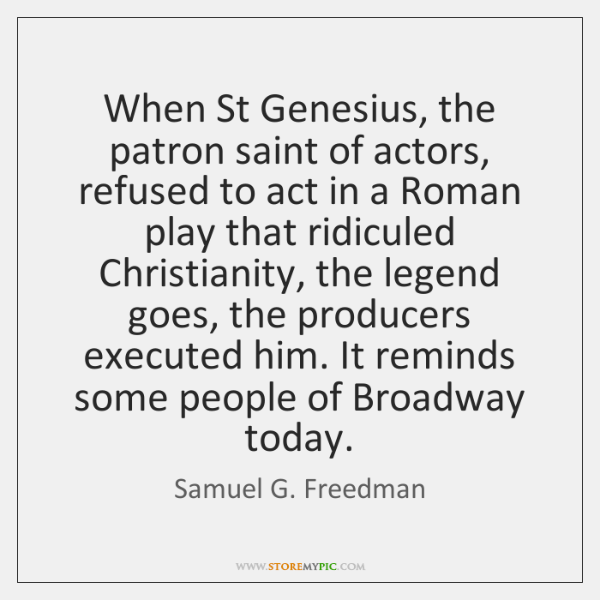 When St Genesius, the patron saint of actors, refused to act in ...