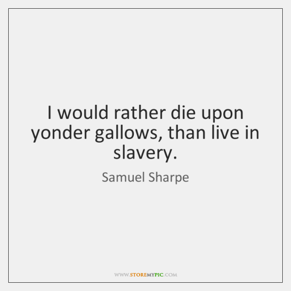 Samuel Sharpe Quotes - StoreMyPic | Page 1
