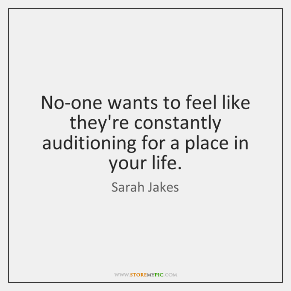 No-one wants to feel like they're constantly auditioning for a place in ...