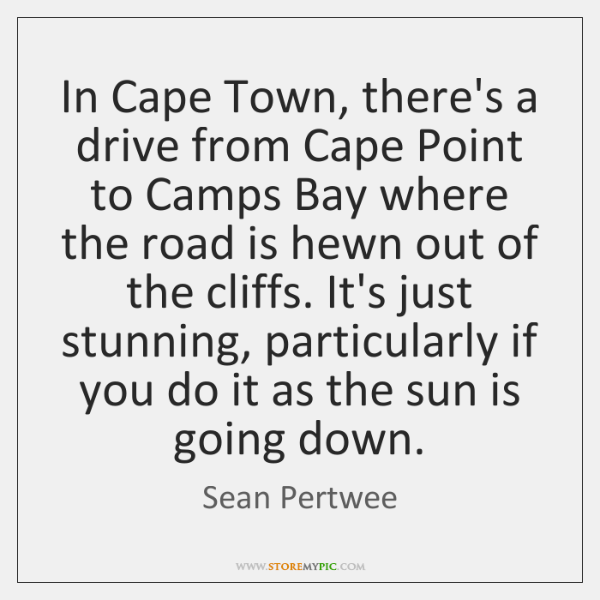 In Cape Town, there's a drive from Cape Point to Camps Bay ...