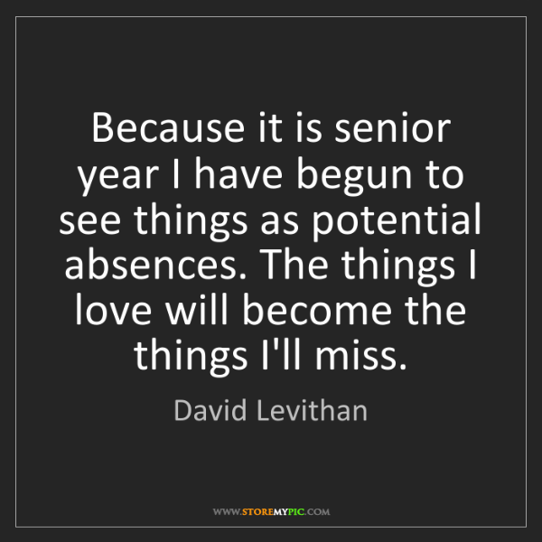 David Levithan: Because it is senior year I have begun to see things...
