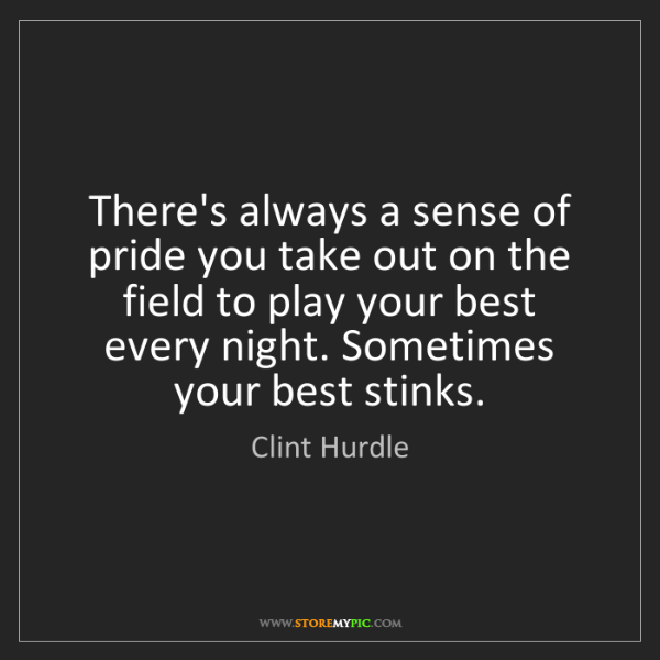 Clint Hurdle: There's always a sense of pride you take out on the field...