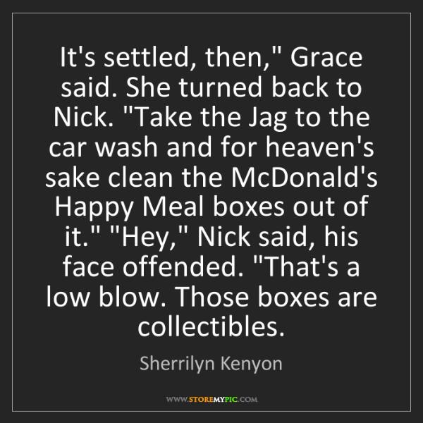 "Sherrilyn Kenyon: It's settled, then,"" Grace said. She turned back to Nick...."