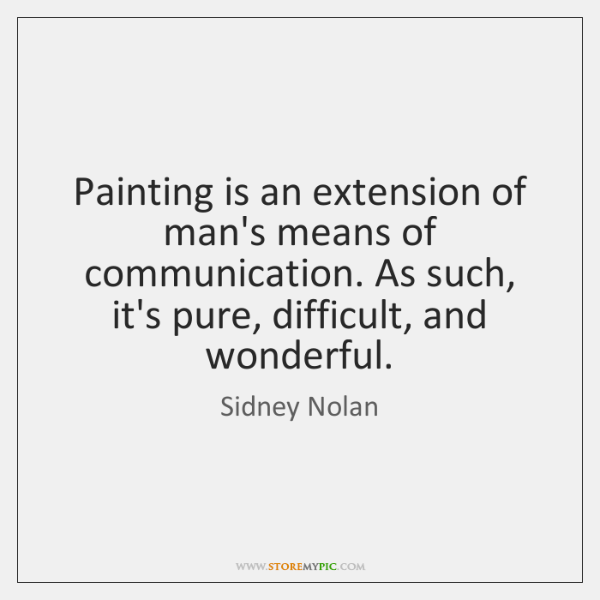 Painting is an extension of man's means of communication. As such, it's ...