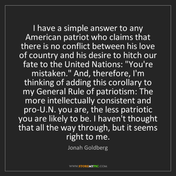 Jonah Goldberg: I have a simple answer to any American patriot who claims...