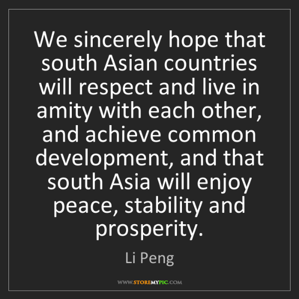 Li Peng: We sincerely hope that south Asian countries will respect...