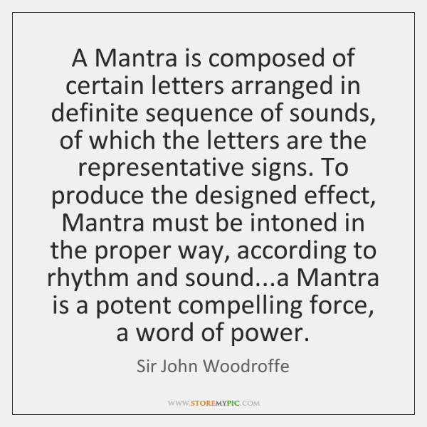 A Mantra is composed of certain letters arranged in definite sequence of ...