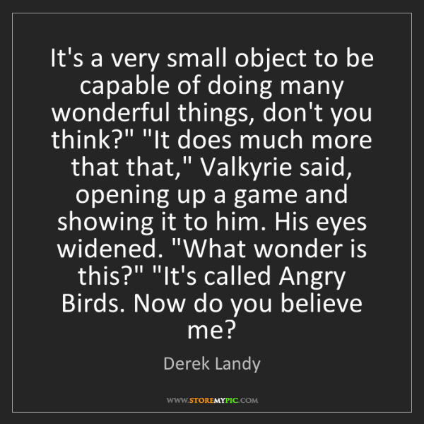 Derek Landy: It's a very small object to be capable of doing many...