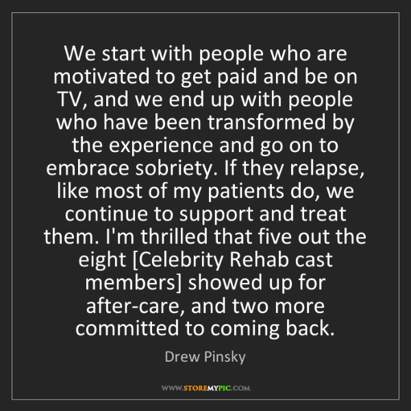 Drew Pinsky: We start with people who are motivated to get paid and...