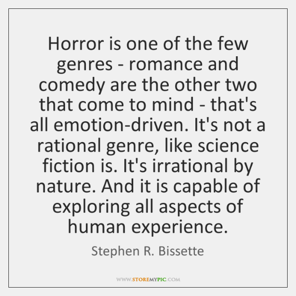 Horror is one of the few genres - romance and comedy are ...