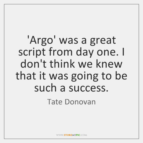 'Argo' was a great script from day one. I don't think we ...