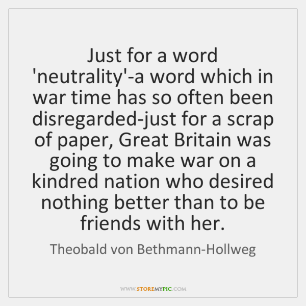 Just for a word 'neutrality'-a word which in war time has so ...