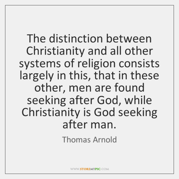 The distinction between Christianity and all other systems of religion consists largely ...