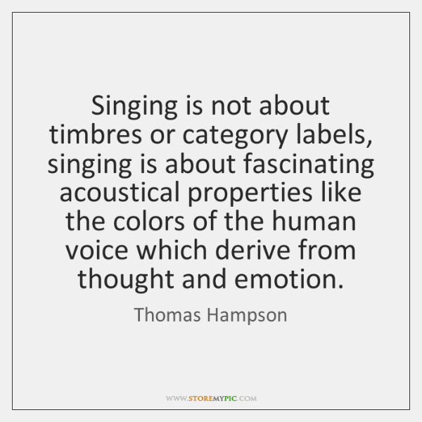 Singing is not about timbres or category labels, singing is about fascinating ...