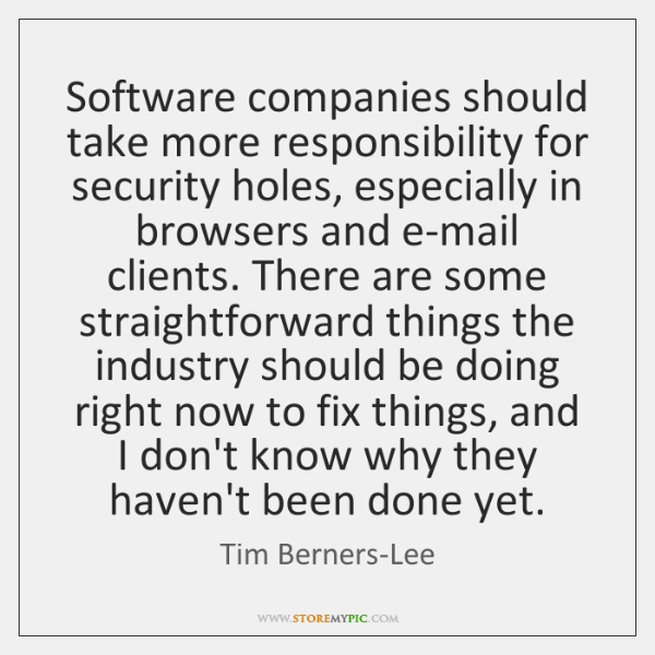 Software companies should take more responsibility for security holes, especially in browsers ...