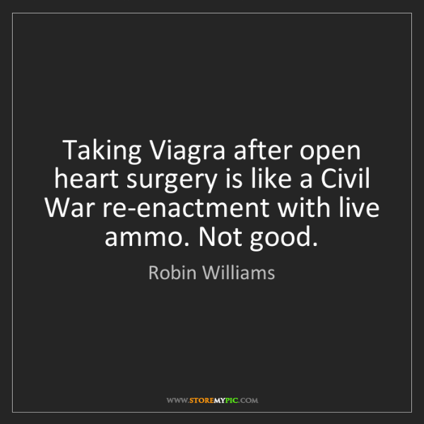 Robin Williams: Taking Viagra after open heart surgery is like a Civil...