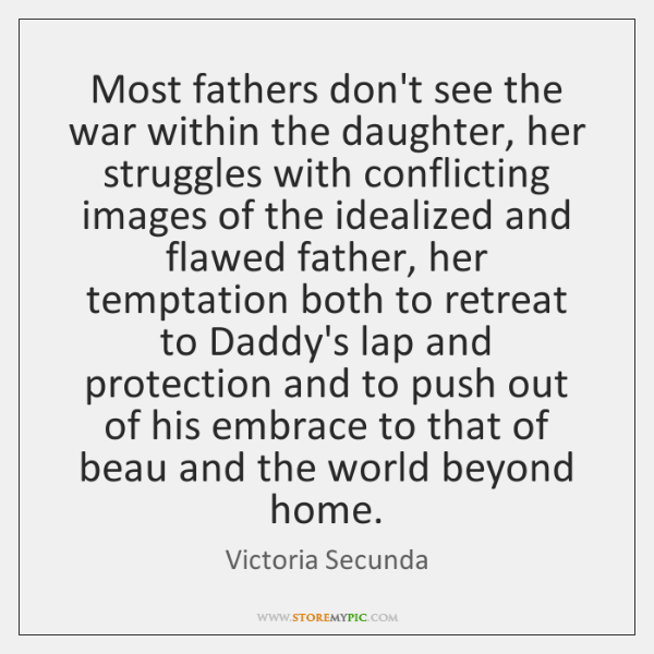 Most fathers don't see the war within the daughter, her struggles with ...