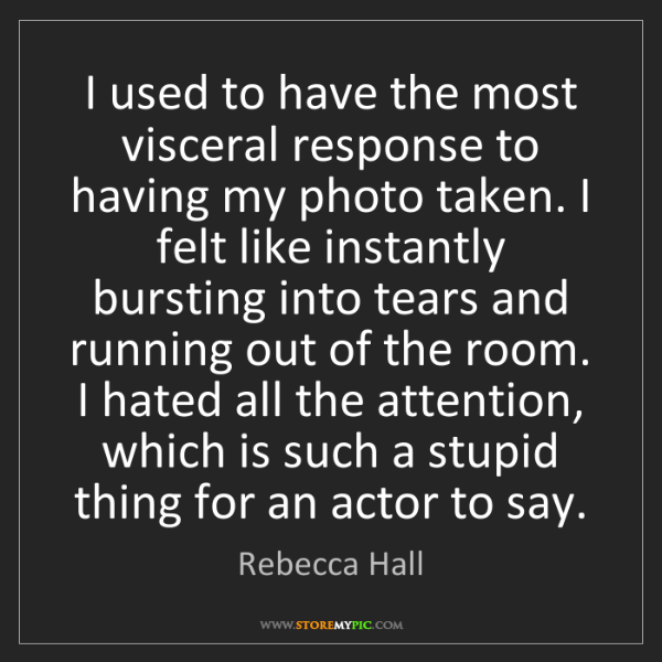 Rebecca Hall: I used to have the most visceral response to having my...