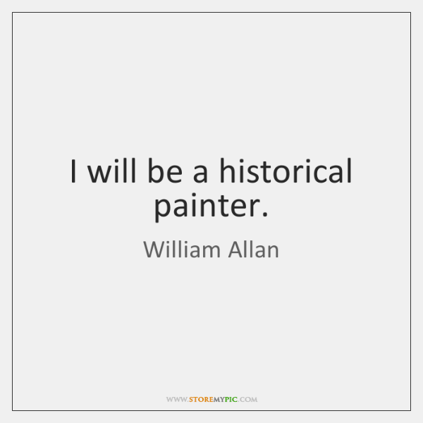 I will be a historical painter.